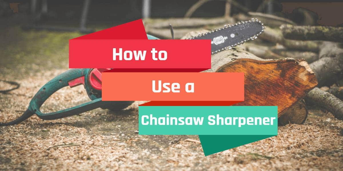 How to Use a Chainsaw Sharpener